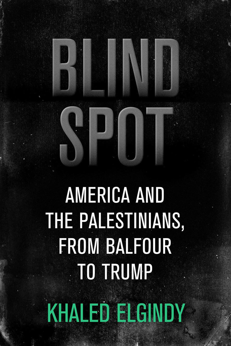 Blind Spot: America and the Palestinians, from Balfour to Trump by Khaled Elgindy. Courtesy The Brookings Institution
